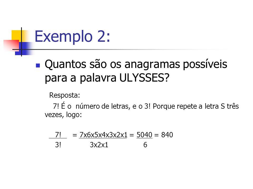 Exemplo 2: Quantos são os anagramas possíveis para a palavra ULYSSES? Resposta: 7! É o número de letras, e o 3! Porque repete a letra S três vezes, lo