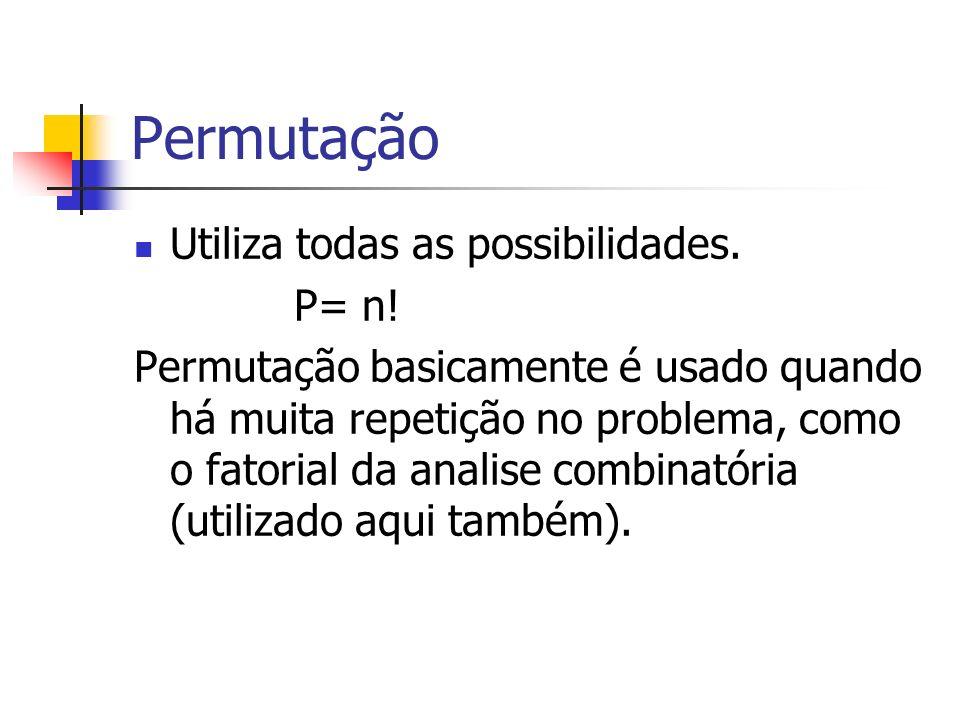 Permutação Utiliza todas as possibilidades. P= n! Permutação basicamente é usado quando há muita repetição no problema, como o fatorial da analise com