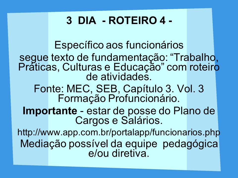 3 DIA - ROTEIRO 4 - Específico aos funcionários segue texto de fundamentação: Trabalho, Práticas, Culturas e Educação com roteiro de atividades. Fonte