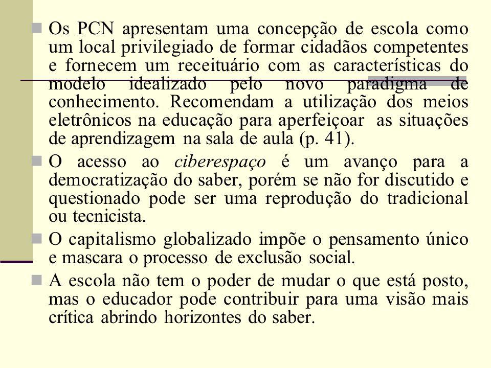Os PCN apresentam uma concepção de escola como um local privilegiado de formar cidadãos competentes e fornecem um receituário com as características d