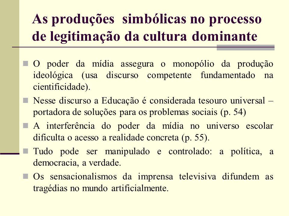 As produções simbólicas no processo de legitimação da cultura dominante O poder da mídia assegura o monopólio da produção ideológica (usa discurso com