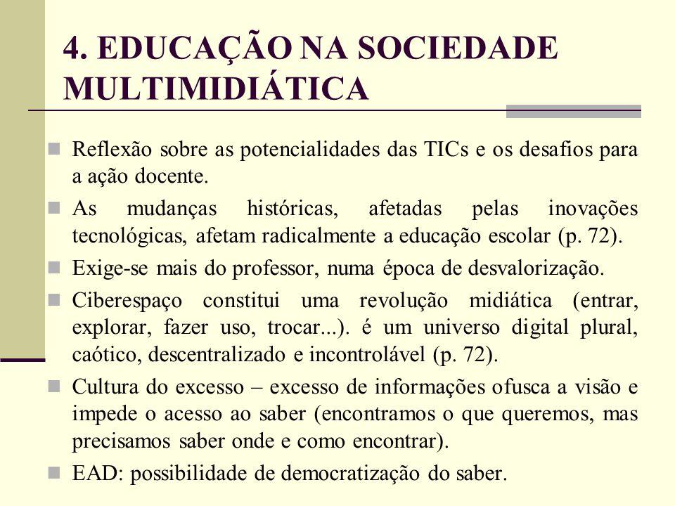 4. EDUCAÇÃO NA SOCIEDADE MULTIMIDIÁTICA Reflexão sobre as potencialidades das TICs e os desafios para a ação docente. As mudanças históricas, afetadas