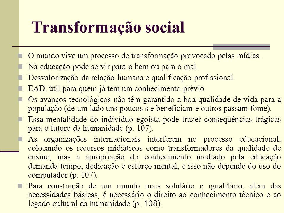 Transformação social O mundo vive um processo de transformação provocado pelas mídias. Na educação pode servir para o bem ou para o mal. Desvalorizaçã