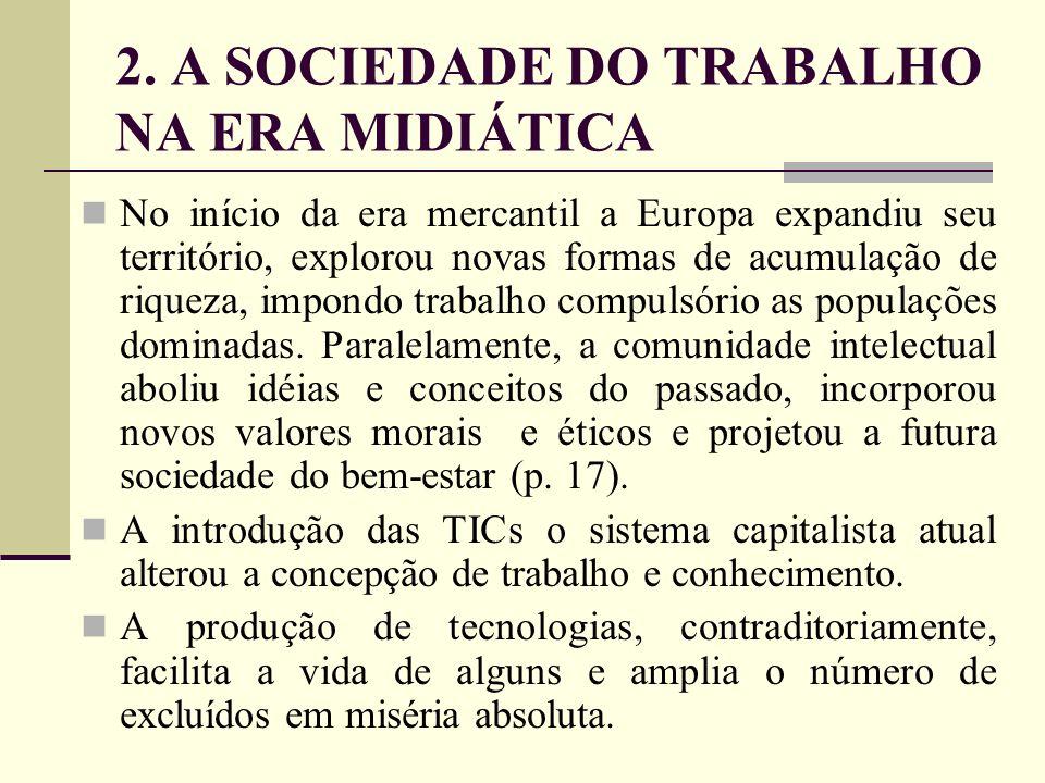 2. A SOCIEDADE DO TRABALHO NA ERA MIDIÁTICA No início da era mercantil a Europa expandiu seu território, explorou novas formas de acumulação de riquez