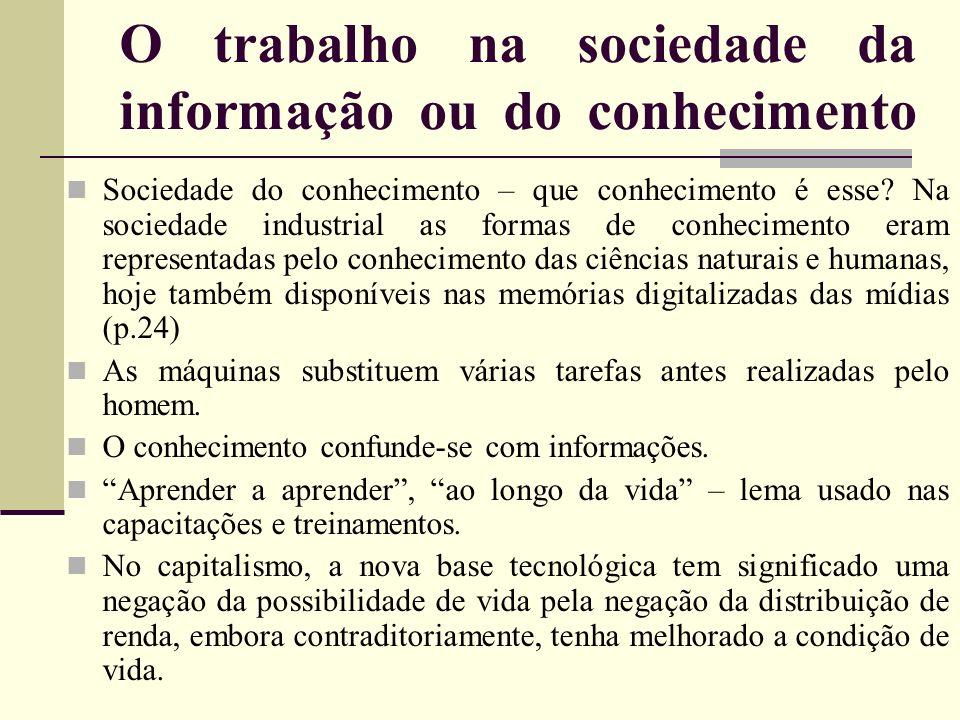 O trabalho na sociedade da informação ou do conhecimento Sociedade do conhecimento – que conhecimento é esse? Na sociedade industrial as formas de con