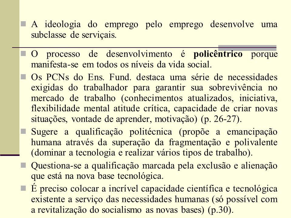 A ideologia do emprego pelo emprego desenvolve uma subclasse de serviçais. O processo de desenvolvimento é policêntrico porque manifesta-se em todos o
