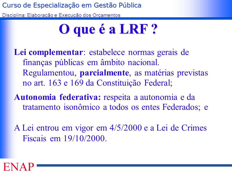 Curso de Especialização em Gestão Pública Disciplina: Elaboração e Execução dos Orçamentos O que é a LRF ? Lei complementar: estabelece normas gerais
