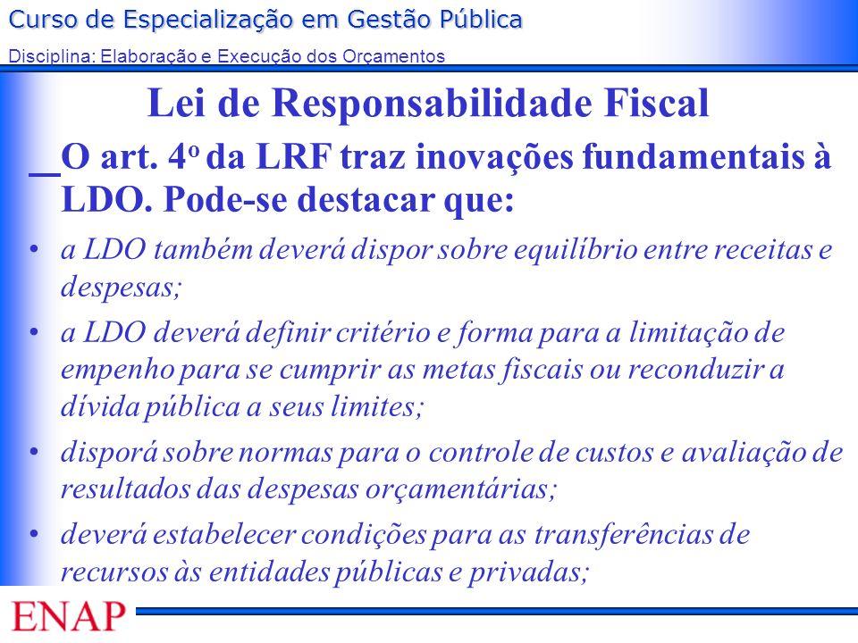 Curso de Especialização em Gestão Pública Disciplina: Elaboração e Execução dos Orçamentos Lei de Responsabilidade Fiscal O art. 4 o da LRF traz inova