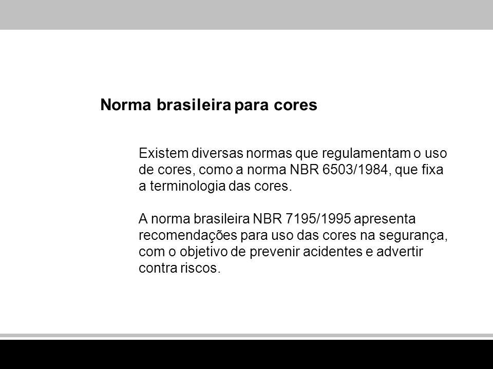 Norma brasileira para cores Existem diversas normas que regulamentam o uso de cores, como a norma NBR 6503/1984, que fixa a terminologia das cores. A