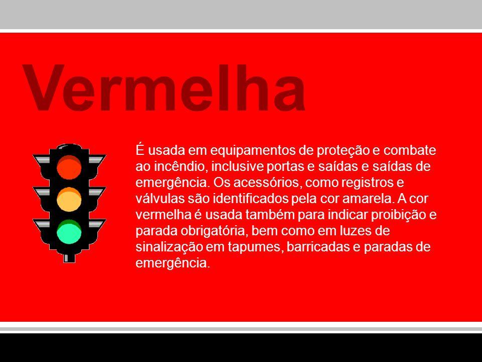 Vermelha É usada em equipamentos de proteção e combate ao incêndio, inclusive portas e saídas e saídas de emergência. Os acessórios, como registros e