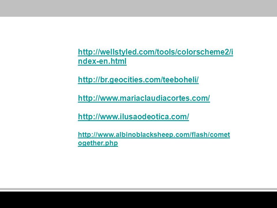 http://wellstyled.com/tools/colorscheme2/i ndex-en.html http://br.geocities.com/teeboheli/ http://www.mariaclaudiacortes.com/ http://www.ilusaodeotica