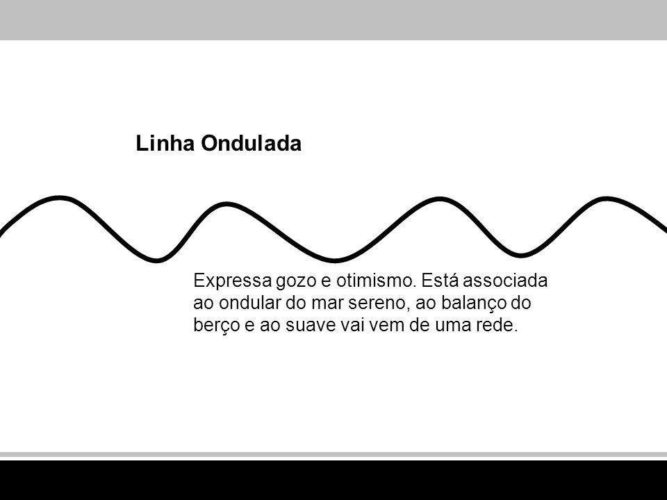 Linha Ondulada Expressa gozo e otimismo. Está associada ao ondular do mar sereno, ao balanço do berço e ao suave vai vem de uma rede.
