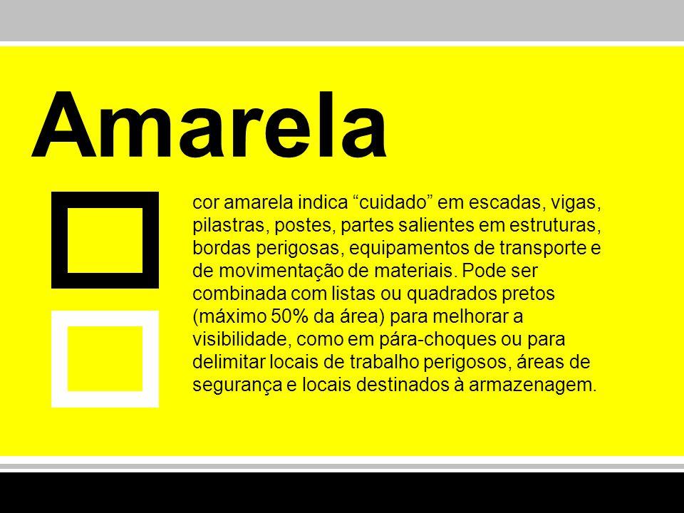 Amarela cor amarela indica cuidado em escadas, vigas, pilastras, postes, partes salientes em estruturas, bordas perigosas, equipamentos de transporte
