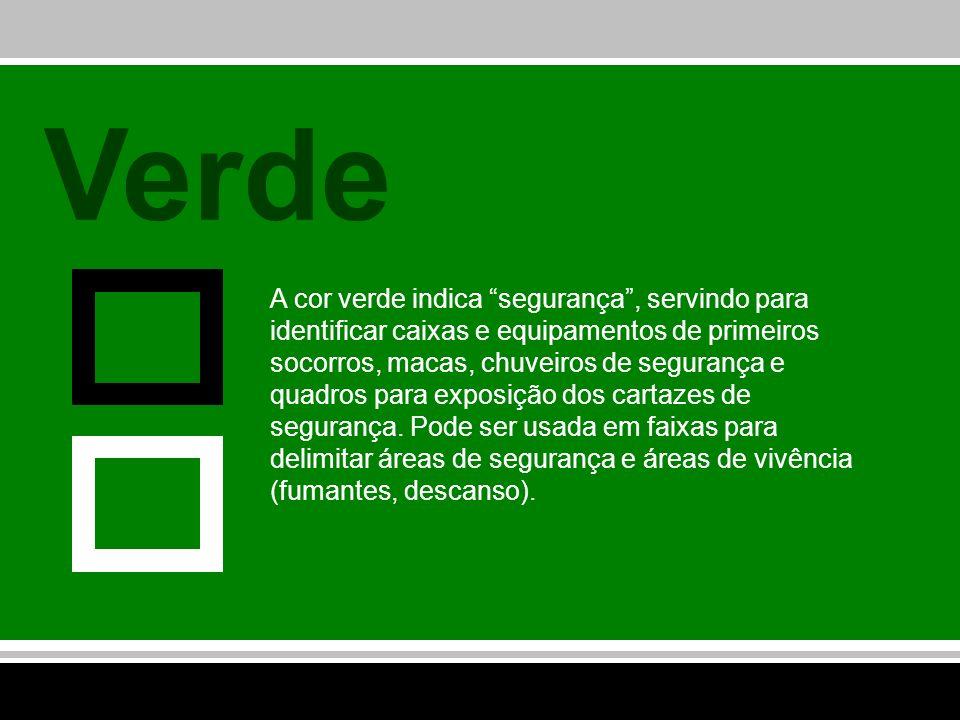 Verde A cor verde indica segurança, servindo para identificar caixas e equipamentos de primeiros socorros, macas, chuveiros de segurança e quadros par