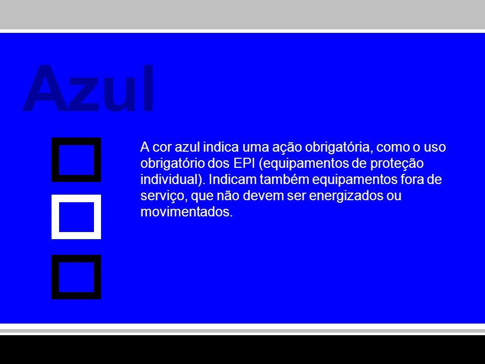 Azul A cor azul indica uma ação obrigatória, como o uso obrigatório dos EPI (equipamentos de proteção individual). Indicam também equipamentos fora de