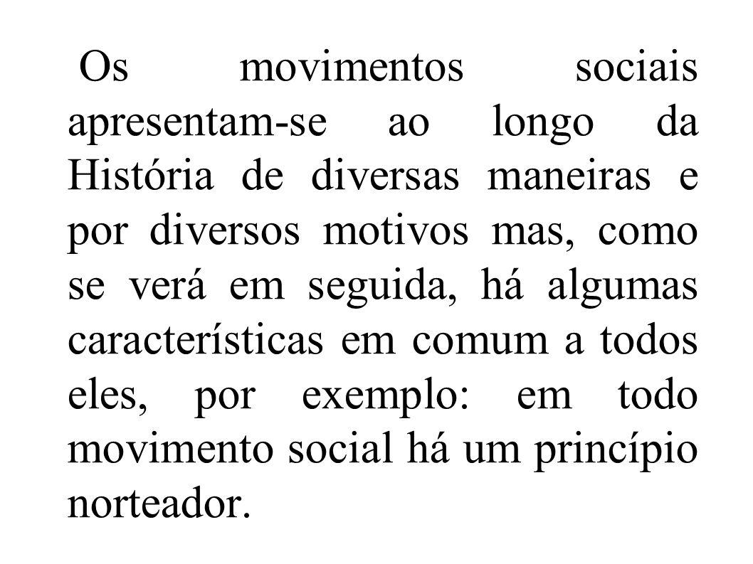Os movimentos sociais apresentam-se ao longo da História de diversas maneiras e por diversos motivos mas, como se verá em seguida, há algumas caracter