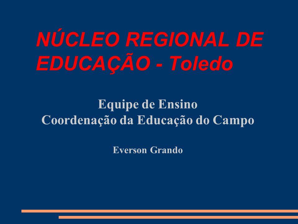 NÚCLEO REGIONAL DE EDUCAÇÃO - Toledo Equipe de Ensino Coordenação da Educação do Campo Everson Grando