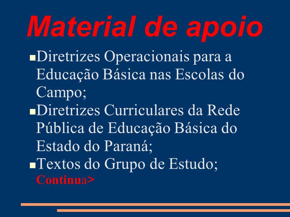 Material de apoio Diretrizes Operacionais para a Educação Básica nas Escolas do Campo; Diretrizes Curriculares da Rede Pública de Educação Básica do Estado do Paraná; Textos do Grupo de Estudo; Continua >