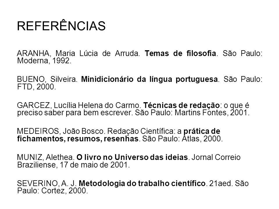 REFERÊNCIAS ARANHA, Maria Lúcia de Arruda. Temas de filosofia. São Paulo: Moderna, 1992. BUENO, Silveira. Minidicionário da língua portuguesa. São Pau