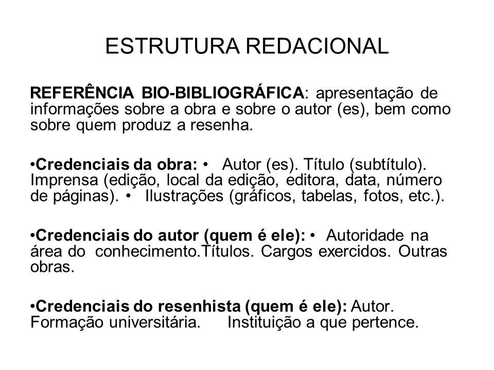 ESTRUTURA REDACIONAL REFERÊNCIA BIO-BIBLIOGRÁFICA: apresentação de informações sobre a obra e sobre o autor (es), bem como sobre quem produz a resenha