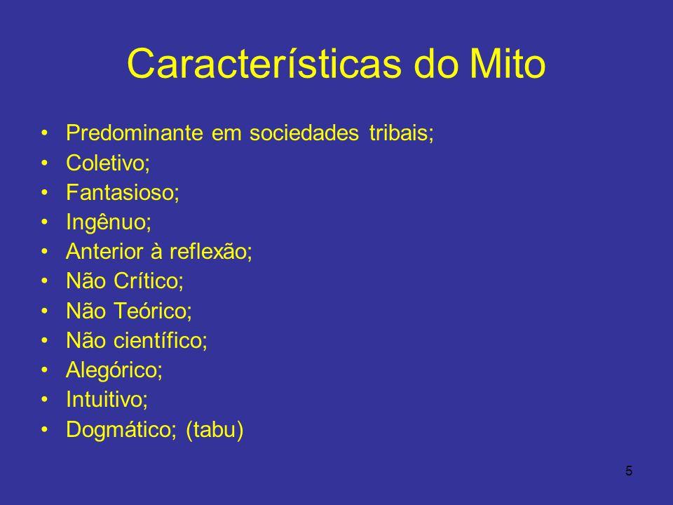 5 Características do Mito Predominante em sociedades tribais; Coletivo; Fantasioso; Ingênuo; Anterior à reflexão; Não Crítico; Não Teórico; Não cientí