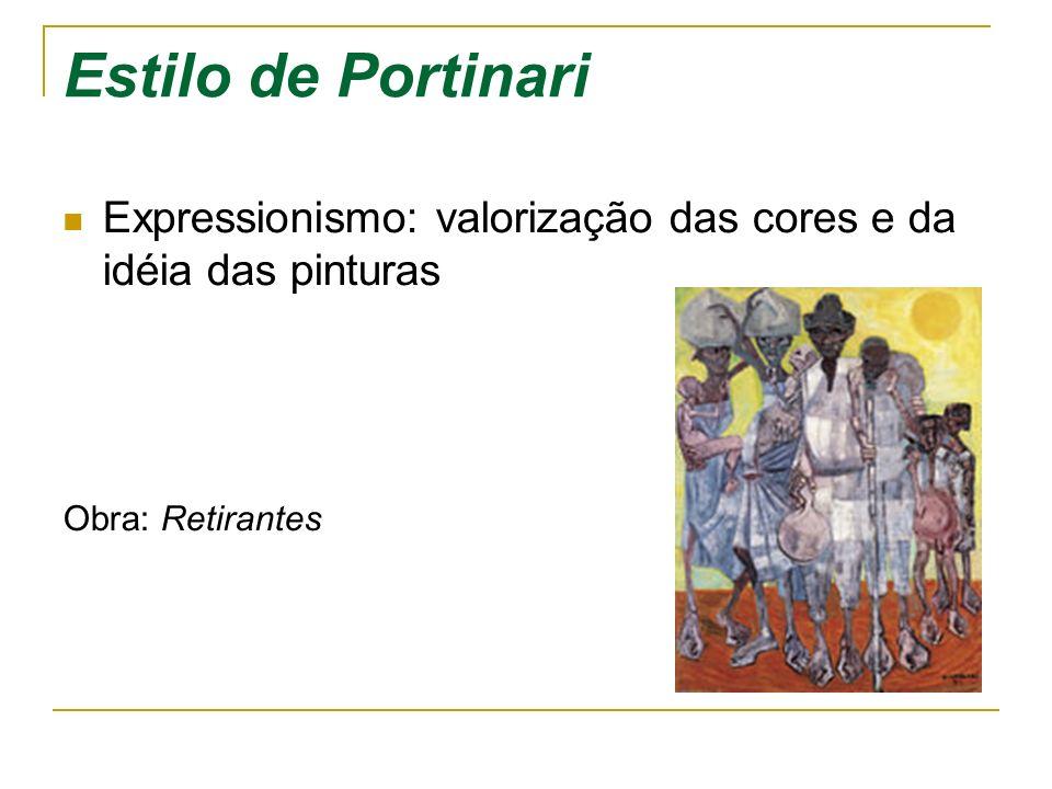 Estilo de Portinari Expressionismo: valorização das cores e da idéia das pinturas Obra: Retirantes