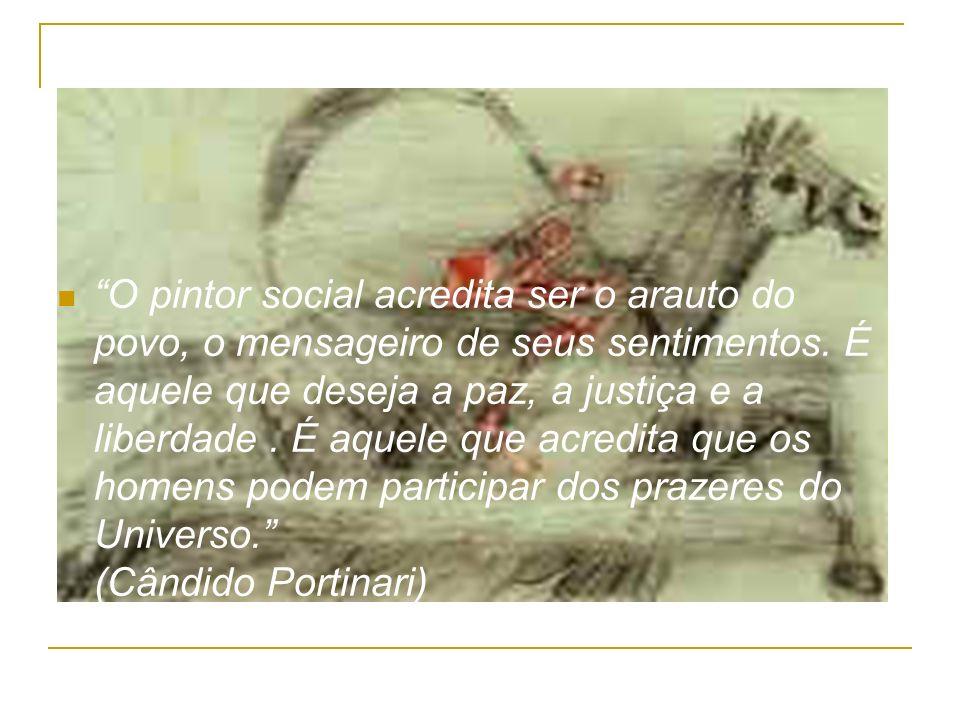 O pintor social acredita ser o arauto do povo, o mensageiro de seus sentimentos. É aquele que deseja a paz, a justiça e a liberdade. É aquele que acre