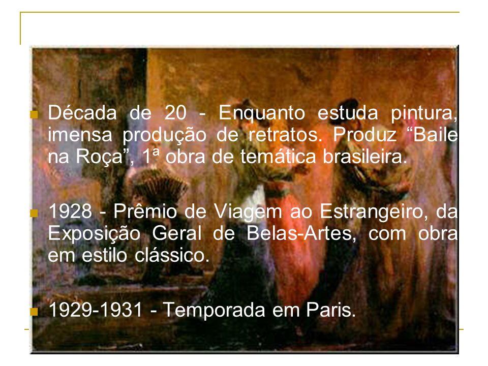 Década de 20 - Enquanto estuda pintura, imensa produção de retratos. Produz Baile na Roça, 1ª obra de temática brasileira. 1928 - Prêmio de Viagem ao