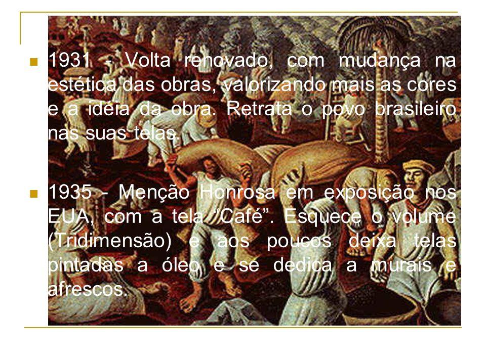 1931 - Volta renovado, com mudança na estética das obras, valorizando mais as cores e a idéia da obra. Retrata o povo brasileiro nas suas telas. 1935