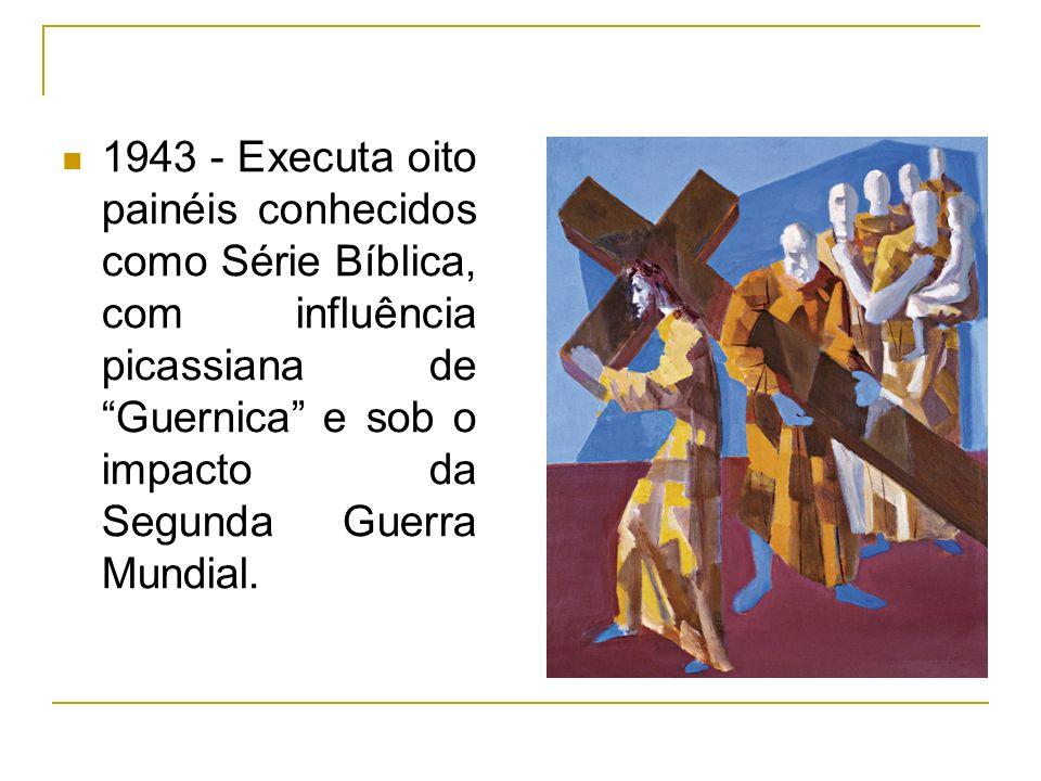 1943 - Executa oito painéis conhecidos como Série Bíblica, com influência picassiana de Guernica e sob o impacto da Segunda Guerra Mundial.