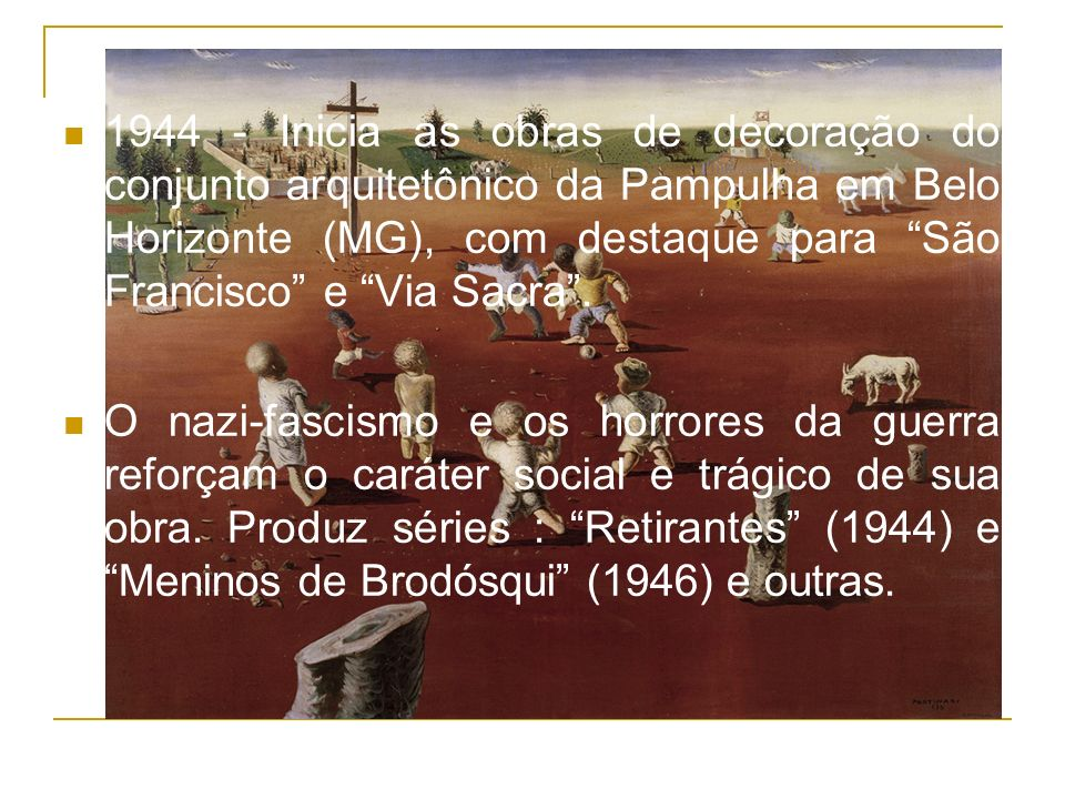 1944 - Inicia as obras de decoração do conjunto arquitetônico da Pampulha em Belo Horizonte (MG), com destaque para São Francisco e Via Sacra. O nazi-