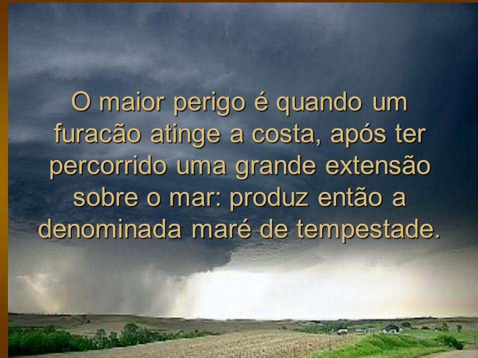 O maior perigo é quando um furacão atinge a costa, após ter percorrido uma grande extensão sobre o mar: produz então a denominada maré de tempestade.