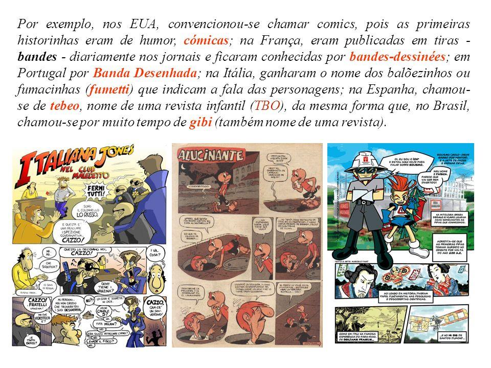 Por exemplo, nos EUA, convencionou-se chamar comics, pois as primeiras historinhas eram de humor, cómicas; na França, eram publicadas em tiras - bande