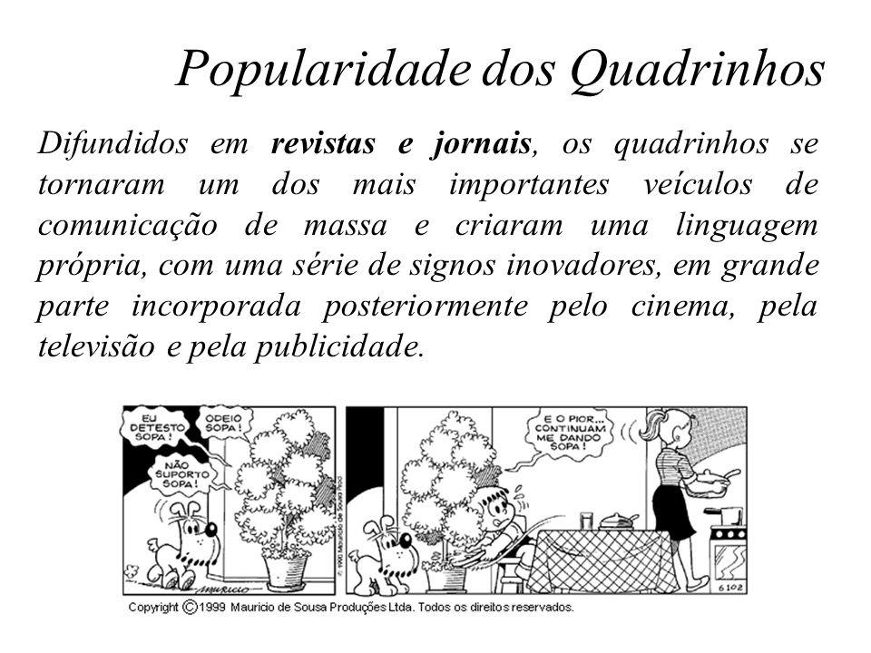 Difundidos em revistas e jornais, os quadrinhos se tornaram um dos mais importantes veículos de comunicação de massa e criaram uma linguagem própria,