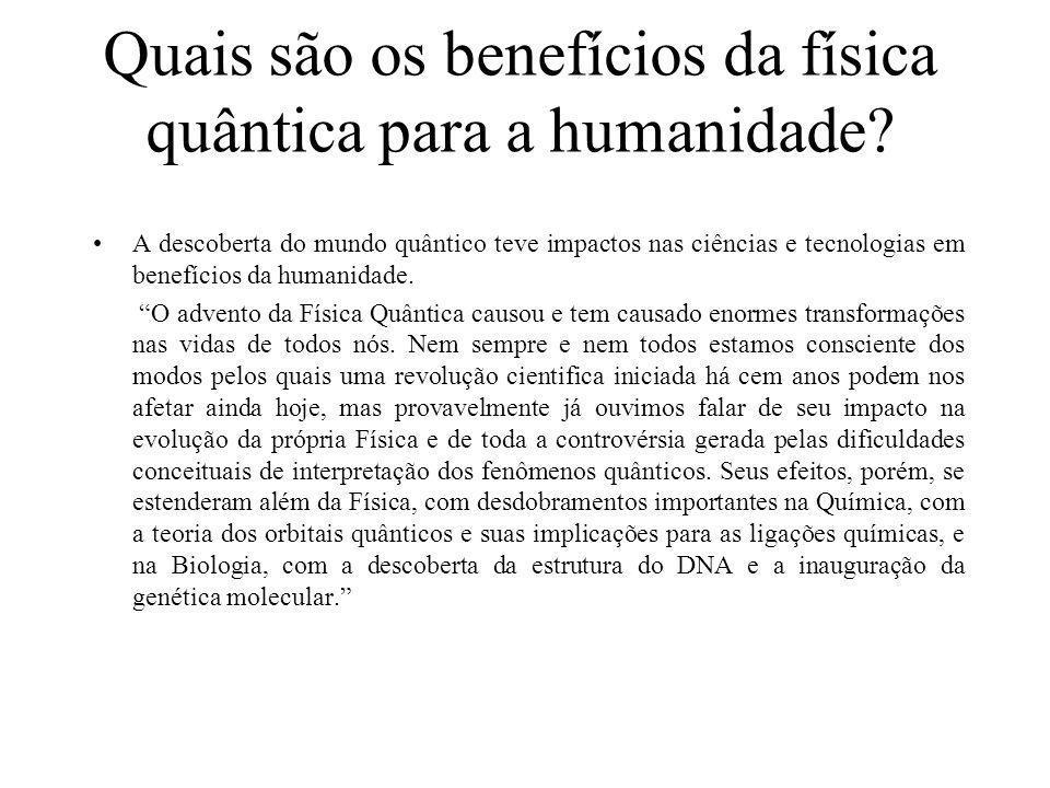 Quais são os benefícios da física quântica para a humanidade? A descoberta do mundo quântico teve impactos nas ciências e tecnologias em benefícios da