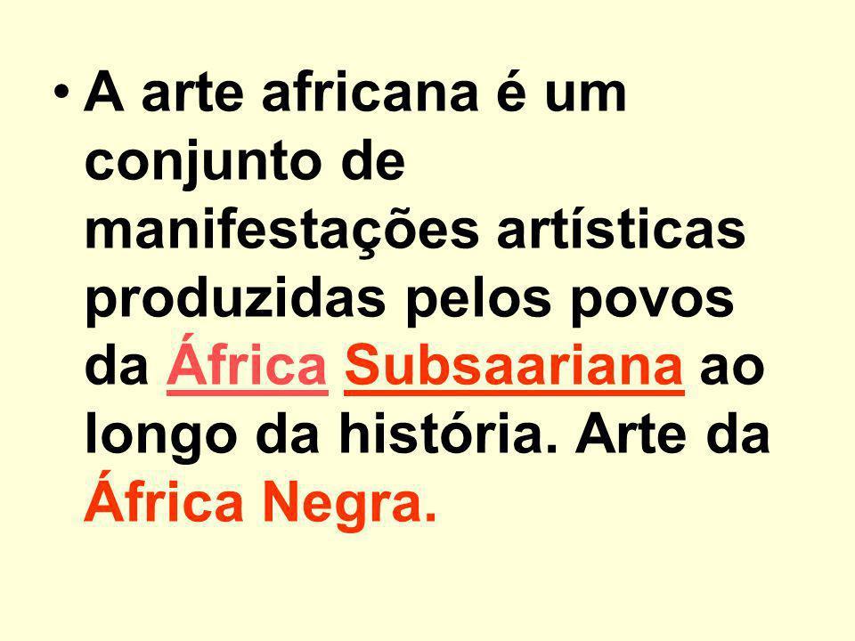 ARTE DA ÁFRICA NEGRA -SUBSAARIANA- Como se o continente Africano fosse separado, dividido pelo deserto do Saara.