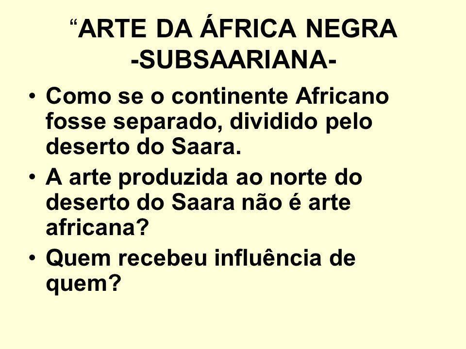 ARTE DE PRINCÍPIOS, FUNÇÃO UTILITÁRIA, TEMÁTICA LIGADA SOMENTE À NATUREZA E RELIGIÃO A arte africana, não é apenas religiosa como se diz, mas sobretudo filosófica.