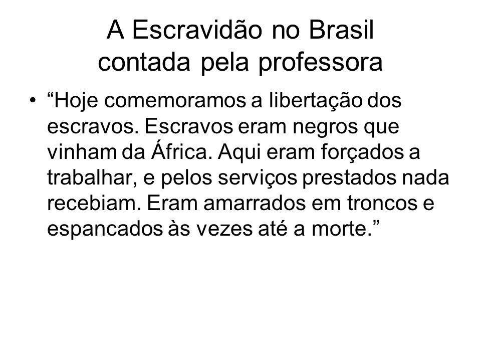 A Escravidão no Brasil contada pela professora Hoje comemoramos a libertação dos escravos. Escravos eram negros que vinham da África. Aqui eram forçad