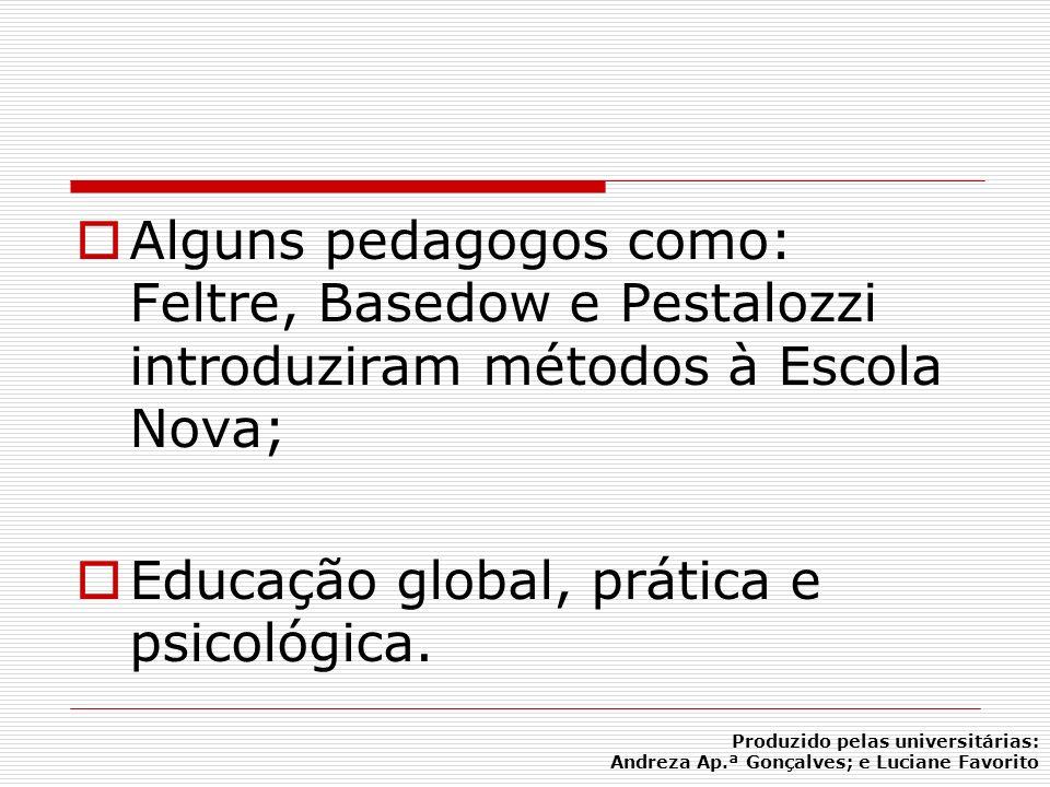 Alguns pedagogos como: Feltre, Basedow e Pestalozzi introduziram métodos à Escola Nova; Educação global, prática e psicológica. Produzido pelas univer