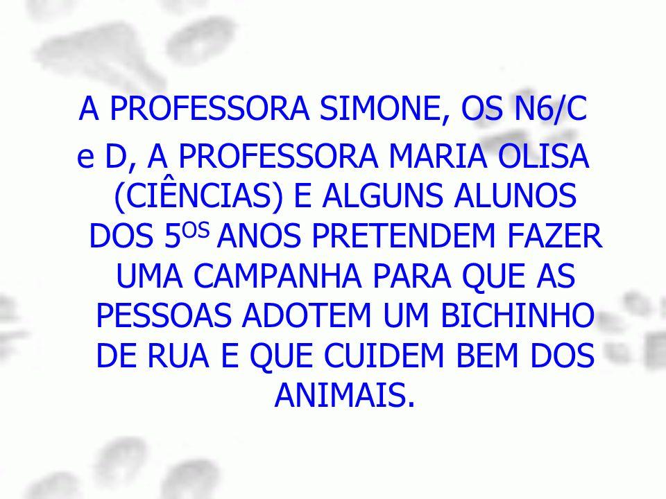 A PROFESSORA SIMONE, OS N6/C e D, A PROFESSORA MARIA OLISA (CIÊNCIAS) E ALGUNS ALUNOS DOS 5 OS ANOS PRETENDEM FAZER UMA CAMPANHA PARA QUE AS PESSOAS A