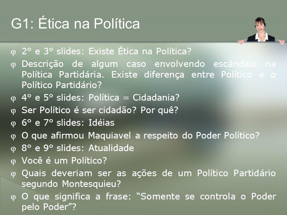 G1: Ética na Política 2° e 3° slides: Existe Ética na Política? Descrição de algum caso envolvendo escândalo na Política Partidária. Existe diferença