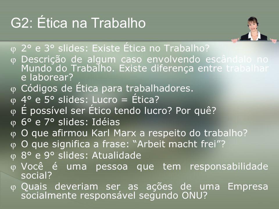 G2: Ética na Trabalho 2° e 3° slides: Existe Ética no Trabalho? Descrição de algum caso envolvendo escândalo no Mundo do Trabalho. Existe diferença en