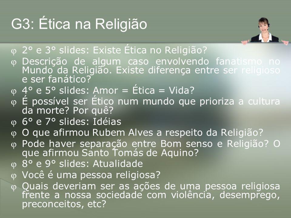 G3: Ética na Religião 2° e 3° slides: Existe Ética no Religião? Descrição de algum caso envolvendo fanatismo no Mundo da Religião. Existe diferença en
