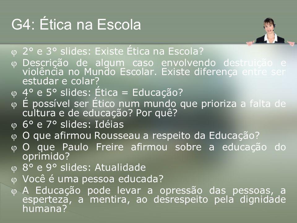G4: Ética na Escola 2° e 3° slides: Existe Ética na Escola? Descrição de algum caso envolvendo destruição e violência no Mundo Escolar. Existe diferen
