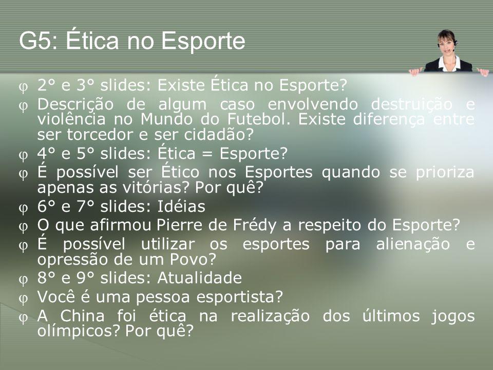 G5: Ética no Esporte 2° e 3° slides: Existe Ética no Esporte? Descrição de algum caso envolvendo destruição e violência no Mundo do Futebol. Existe di