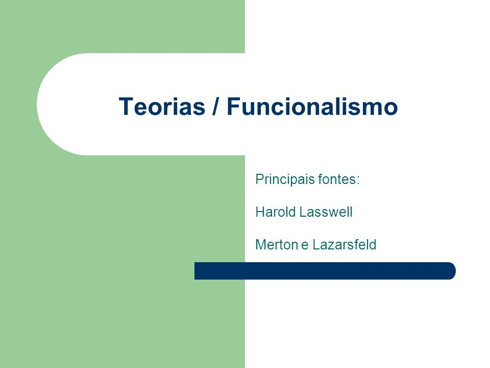 Teorias / Funcionalismo Principais fontes: Harold Lasswell Merton e Lazarsfeld