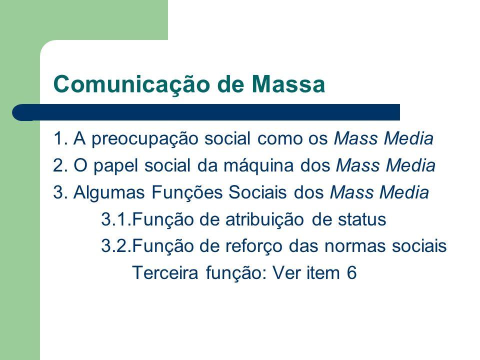 Comunicação de Massa 1. A preocupação social como os Mass Media 2. O papel social da máquina dos Mass Media 3. Algumas Funções Sociais dos Mass Media