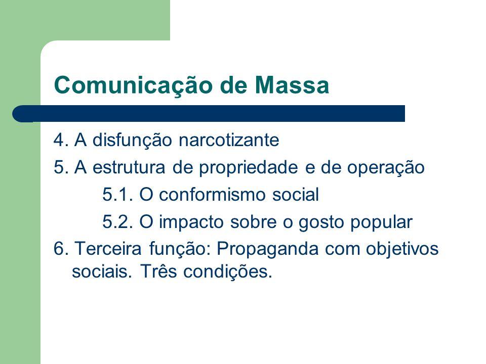 Comunicação de Massa 4. A disfunção narcotizante 5. A estrutura de propriedade e de operação 5.1. O conformismo social 5.2. O impacto sobre o gosto po