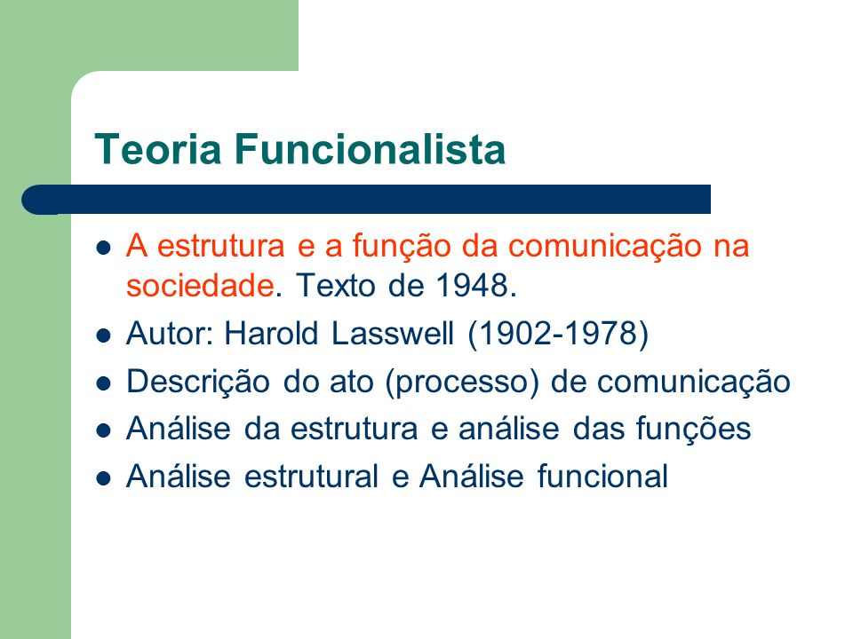 Teoria Funcionalista A estrutura e a função da comunicação na sociedade. Texto de 1948. Autor: Harold Lasswell (1902-1978) Descrição do ato (processo)