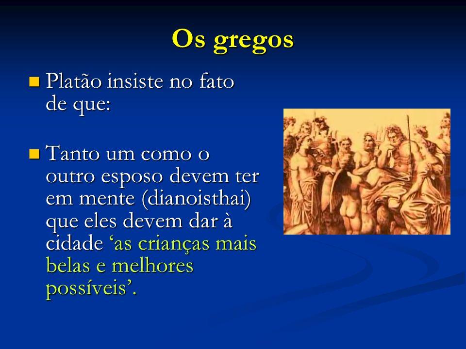 Os gregos Platão insiste no fato de que: Platão insiste no fato de que: Tanto um como o outro esposo devem ter em mente (dianoisthai) que eles devem d